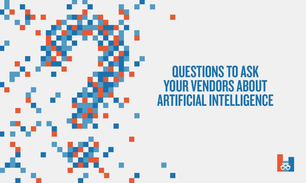 What to ask your vendors about artificial intelligence