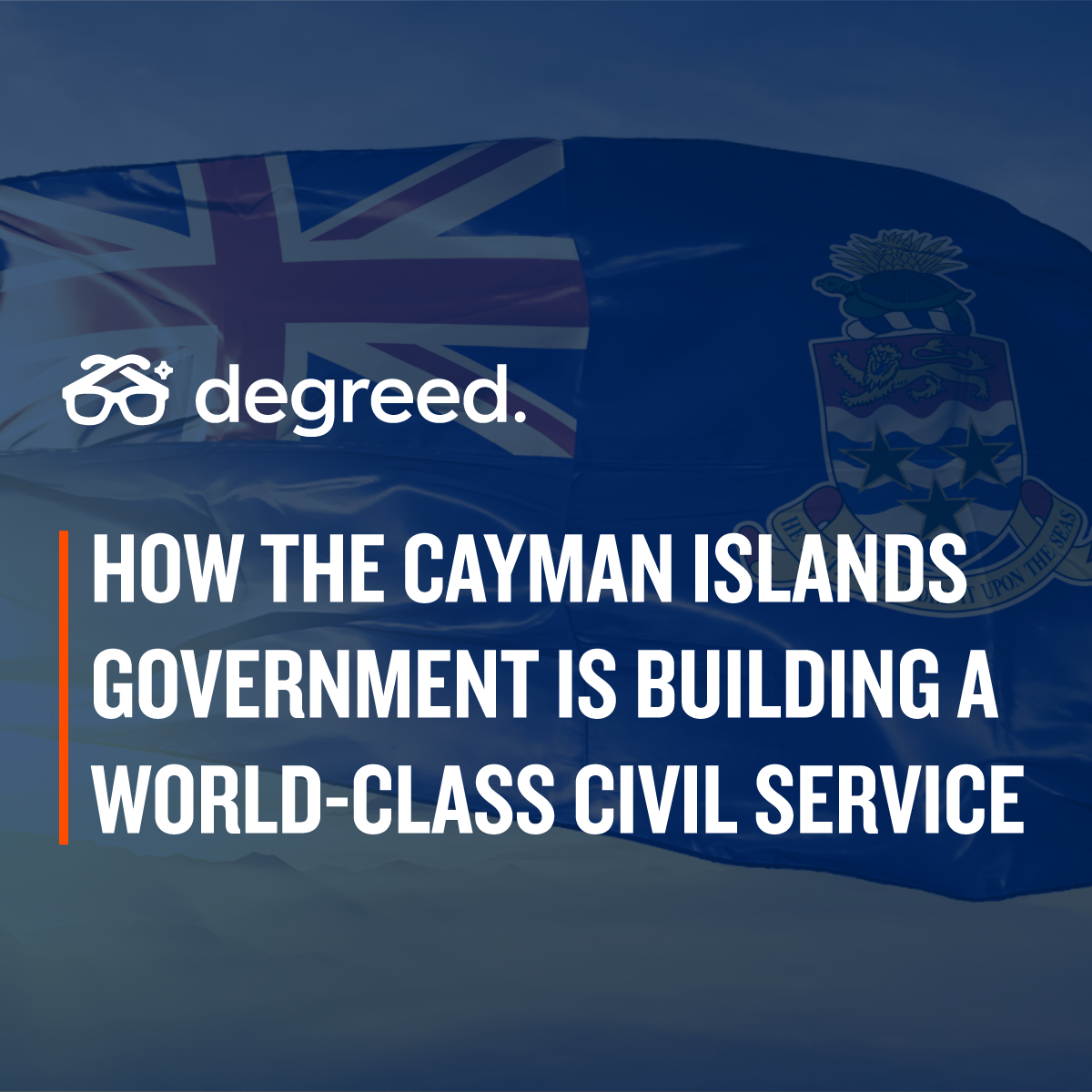 How Cayman Islands Government Builds A Civil Service Degreed Blog