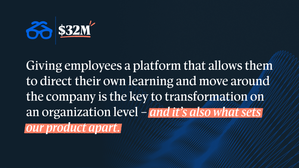 Giving employees a platform that allows them to direct their own learning and move around the company is the key to transformation on an organizational level.
