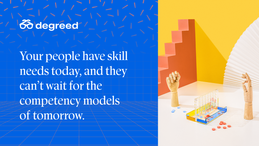 Your people have skill needs today, and they can't wait for the competency models of tomorrow. That's when organizational agility comes in.