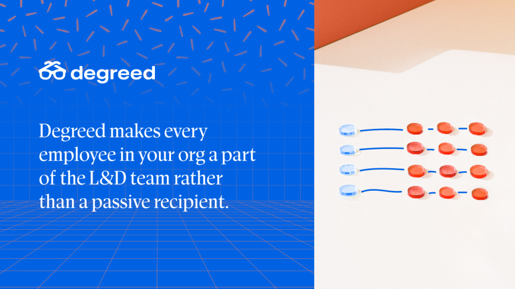 Degreed makes every employee in your org a part of the L&D team rather than a passive recipient.