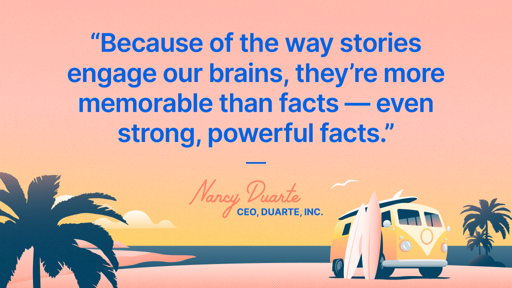Because of the way stories engage our brains, they're more memorable than facts — even strong, powerful facts.
